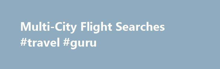 Multi-City Flight Searches #travel #guru http://travel.remmont.com/multi-city-flight-searches-travel-guru/  #best price flights # Multi-City Flight Searches Around-the-World Fares Bumping and Overbooking Domestic Discount Airlines Where Do You Find the Best Airfares? Traveling from Boston to Chicago, then to New Orleans for a few nights, and then back to Boston can be a pain. You're not looking for a roundtrip flight, and when you type […]The post Multi-City Flight Searches #travel #guru…
