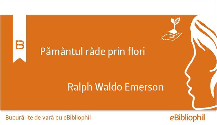 """Pământul râde prin flori."" Ralph Waldo Emerson"