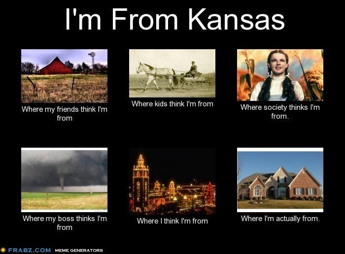 I'm from Kansas....