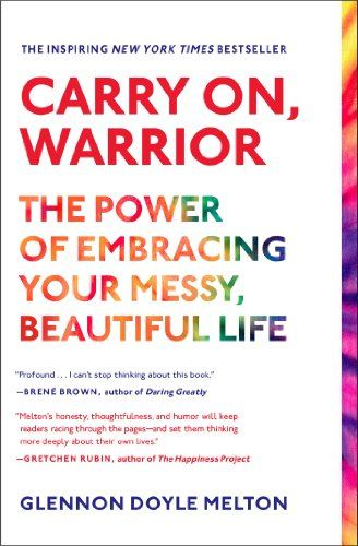 Carry On, Warrior: The Power of Embracing Your Messy, Beautiful Life, Great article about being grateful for everyday things and for the beauty in the mess.