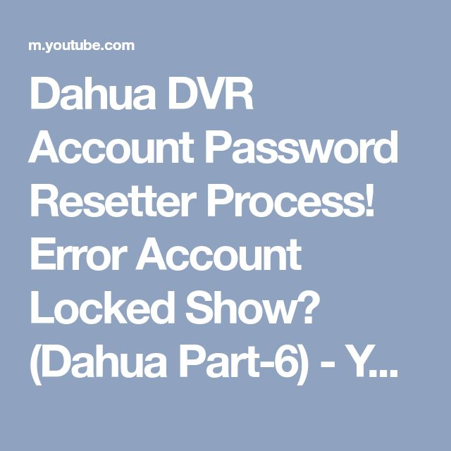 Dahua DVR Account Password Resetter Process! Error Account Locked Show? (Dahua Part-6) - YouTube