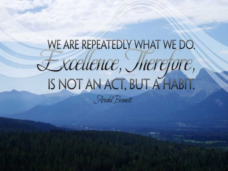 Free Download - An Inspirational Wallpaper with an Arnold Bennett quote - We are repeatedly what we do. Excellence, therefore, is not an act, but a habit