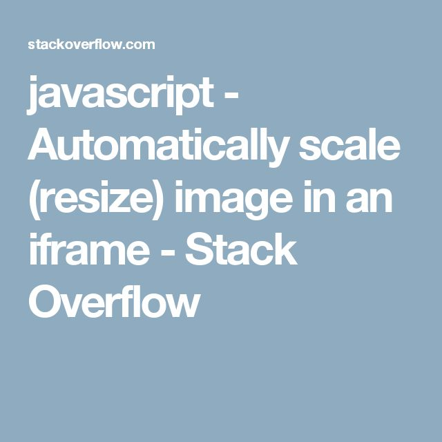 javascript - Automatically scale (resize) image in an iframe - Stack Overflow