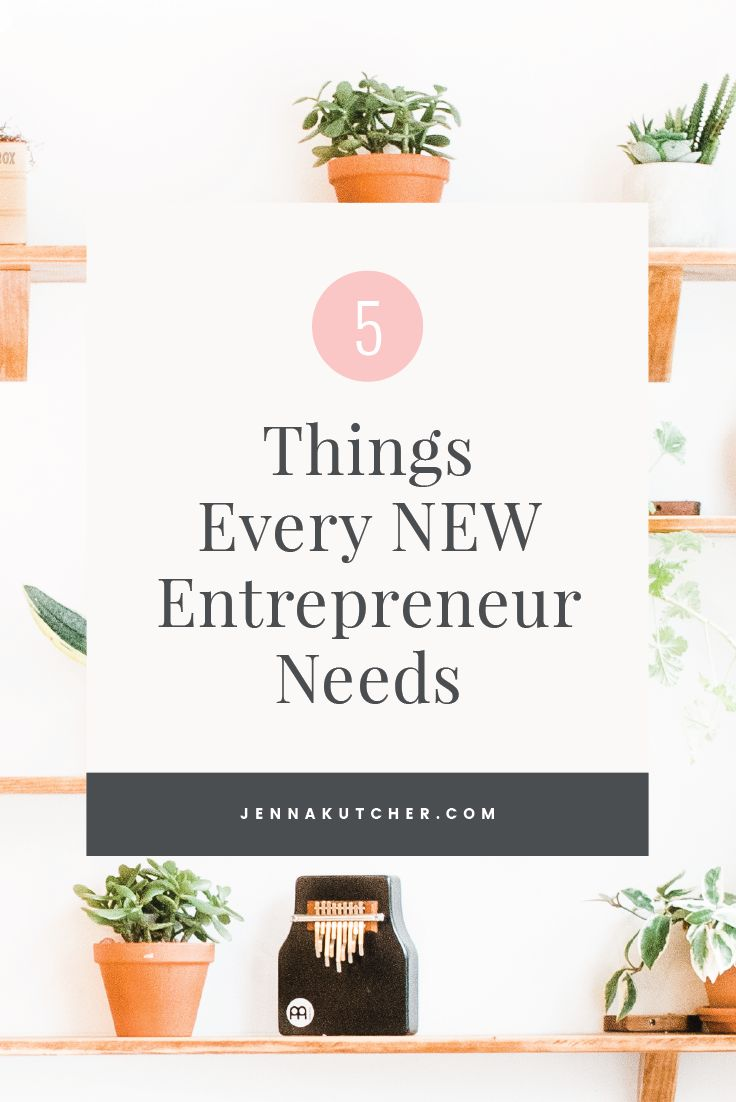 Are you just starting out in owning your own #business? Read the 5 things every new entrepreneur needs: a brand centered client experience, accountability and support, workflows and systems, investing in yourself and taking action. // Jenna Kutcher Blog