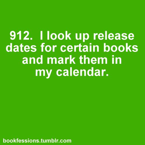I look up release dates for certain book and mark them in my calendar.  (Yup...that's me.)