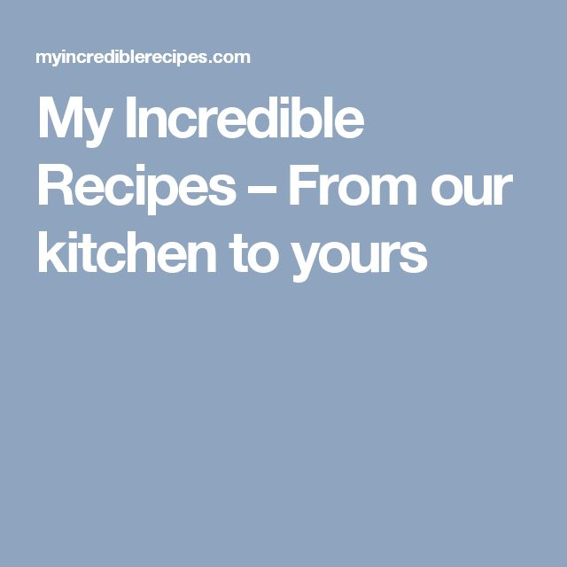 my incredible recipes from our kitchen to yours on incredible kitchen designs that will make you need to repeat yours id=78204