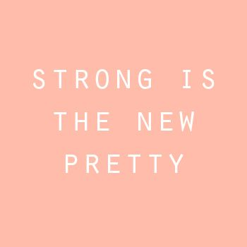 you are stronger [and prettier] than you think