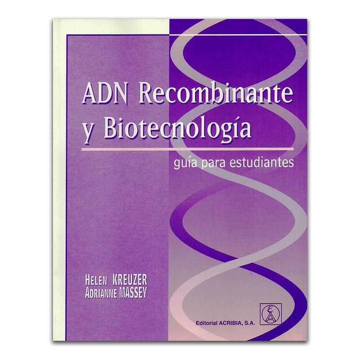 ADN Recombinante y Biotecnología. Guía para estudiantes - Helen Kreuzer y Adrianne Massey - Calambur www.librosyeditores.com Editores y distribuidores.