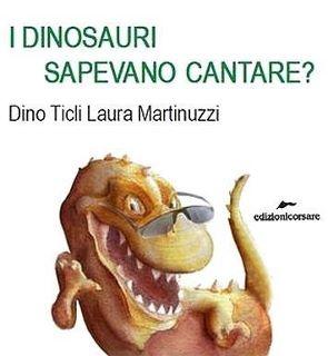 I dinosauri sapevano cantare?    di Dini Ticli,    illustrazioni di Laura Martinuzzi      Quante cose non sappiamo dei dinosauri? molte a quanto ci racconta Dino Ticli, ma molte altre possiamo immaginarle divertendoci con le belle illustrazioni di Laura Martinuzzi.