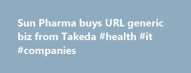 Sun Pharma buys URL generic biz from Takeda #health #it #companies http://pharmacy.nef2.com/sun-pharma-buys-url-generic-biz-from-takeda-health-it-companies/  #url pharma # Sun Pharma buys URL generic biz from Takeda In its second acquisition in a little over a month, Sun Pharma has acquired URL generic business from Japanese drug-maker Takeda for an undisclosed amount. Sun s wholly-owned subsidiary in the US, Caraco Pharmaceutical Laboratories, has entered into a definitive agreement with…