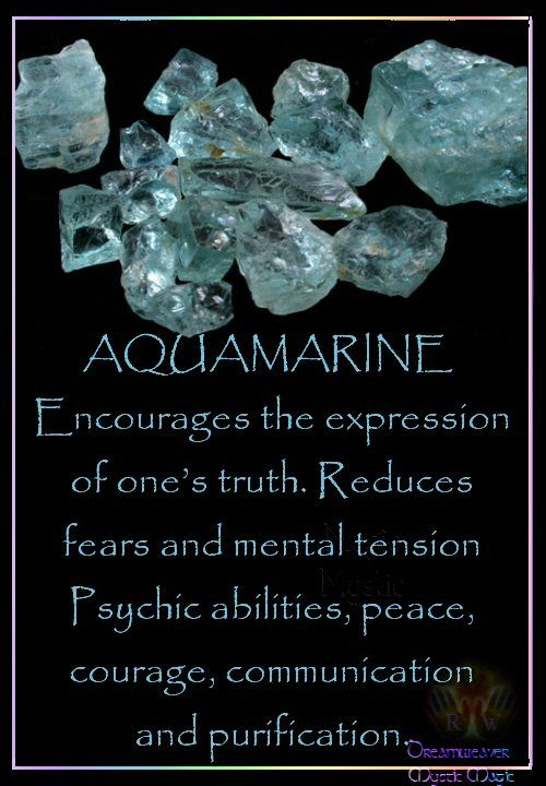 AQUAMARINE  Encourages the expression of one's truth. Reduces fears and mental tension Psychic abilities, peace, courage, communication and purification.