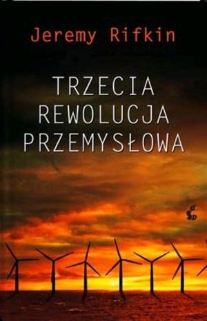 """Jeremy Rifkin, """"Trzecia rewolucja przemysłowa. Jak literalny model władzy inspiruje całe pokolenie i zmienia oblicze świata"""", przeł. Adam Olesiejuk, Katarzyna Różycka, Sonia Draga, Katowice 2012."""