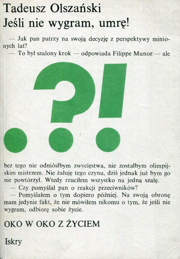 """""""Jeśli nie wygram, umrę!"""" Tadeusz Olszański Cover by Zbigniew Czarnecki Book series Oko w oko z życiem Published by Wydawnictwo Iskry 1988"""