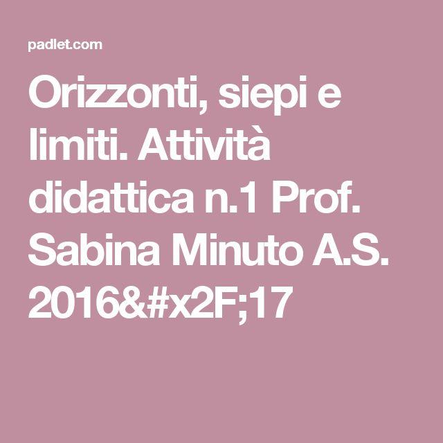 Orizzonti, siepi e limiti. Attività didattica n.1 Prof. Sabina Minuto  A.S. 2016/17