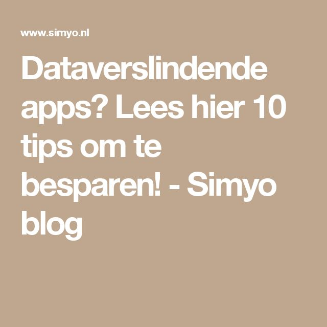 Dataverslindende apps? Lees hier 10 tips om te besparen! - Simyo blog