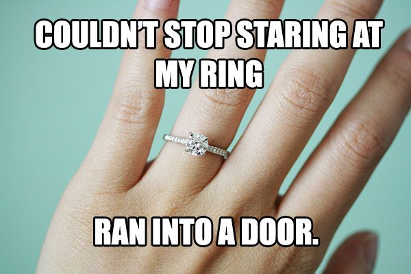 Couldn't stop staring at my ring... ran into a door.  for the first couple months.. lol