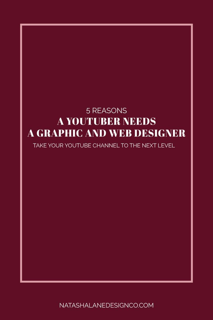 5 Reasons A Youtuber Needs A Graphic And Web Designer Web Design Entrepreneur Branding Social Media Marketing Content