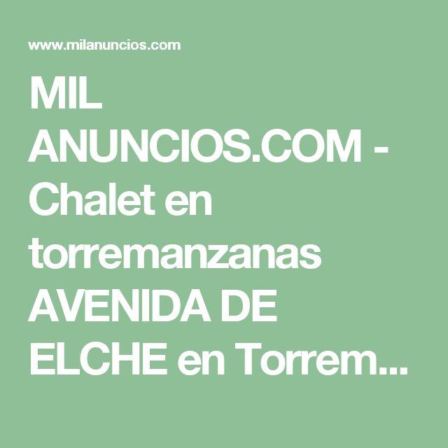 MIL ANUNCIOS.COM - Chalet en torremanzanas  AVENIDA DE ELCHE  en Torremanzanas