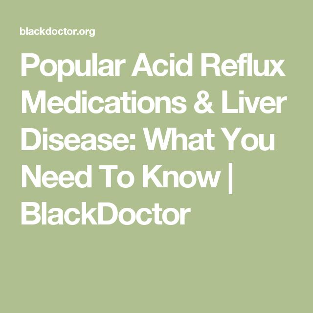 Popular Acid Reflux Medications & Liver Disease: What You Need To Know | BlackDoctor