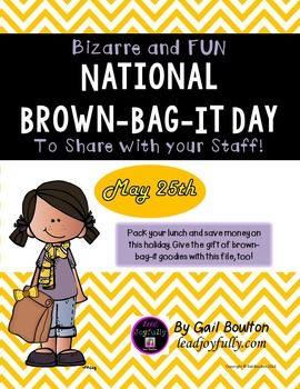 """This National holiday was created to help save you money by """"brown-bagging"""" it for lunch! Encourage your staff to join in and also provide them with other """"brown-bag"""" treats!INCLUDED IN THIS FILE: (8 pages)*Instructions to the Activity Leader*1-page """"Brown-Bag-It Reminder Cards"""" (4 on a page)*1-page """"Brown Bag Tags""""- (7 different colors, 1 black & white) Hand out to staff or attach to other brown bags treats such as """"cookie-in-a-bag"""" or """"apple-in-a-bag""""*1-page """"Popcorn in a Bag"""" tags (3 o..."""