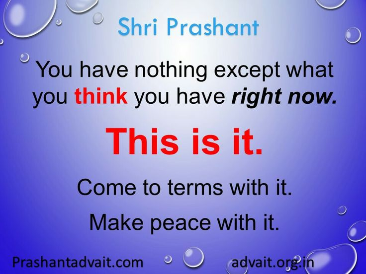 You have nothing except what you think you have right now. This is it. Come to terms with it. Make peace with it.  ~ Shri Prashant  #ShriPrashant #Advait #restlessness #mind  Read at:-prashantadvait.comWatch at:-www.youtube.com/c/ShriPrashantWebsite:-www.advait.org.inFacebook:-www.facebook.com/prashant.advaitLinkedIn:-www.linkedin.com/in/prashantadvaitTwitter:-https://twitter.com/Prashant_Advait