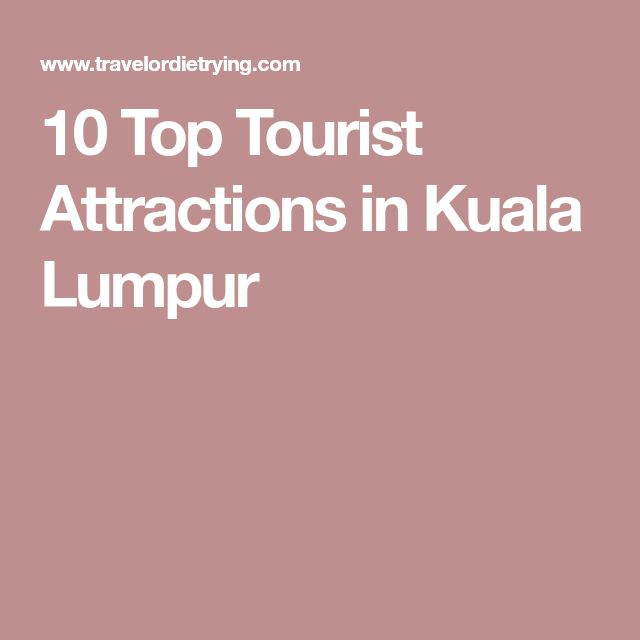 10 Top Tourist Attractions in Kuala Lumpur