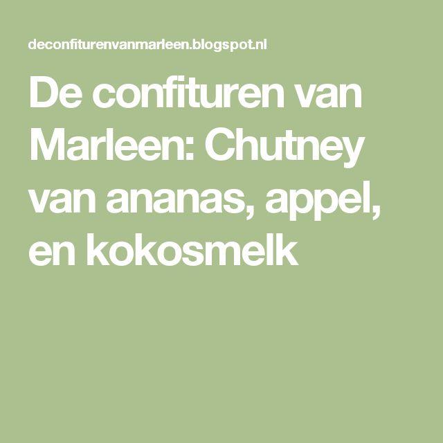 De confituren van Marleen: Chutney van ananas, appel, en kokosmelk