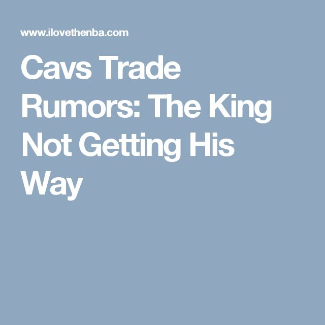 Cavs Trade Rumors: The King Not Getting His Way