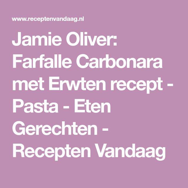 Jamie Oliver: Farfalle Carbonara met Erwten recept - Pasta - Eten Gerechten - Recepten Vandaag