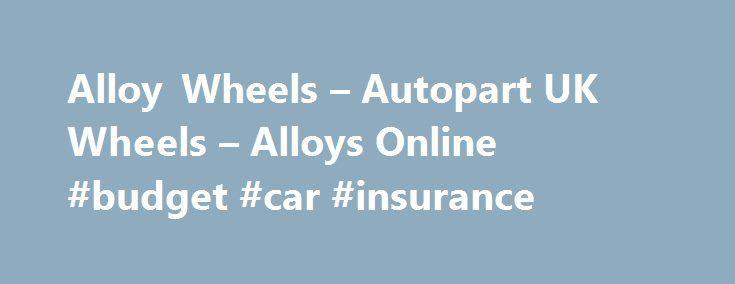 Alloy Wheels – Autopart UK Wheels – Alloys Online #budget #car #insurance http://car-auto.remmont.com/alloy-wheels-autopart-uk-wheels-alloys-online-budget-car-insurance/  #auto uk # Alloy Wheels from Autopart UK Here at Autopart UK, we […]