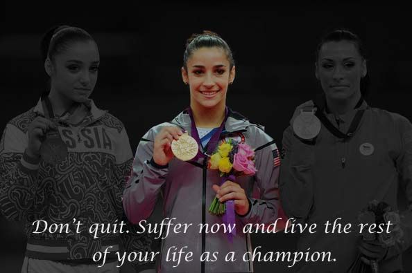 Don't quit. Suffer now and live the rest of your life as a champion.  Aly Raisman, Catalina Ponor and Aliya Mustafina