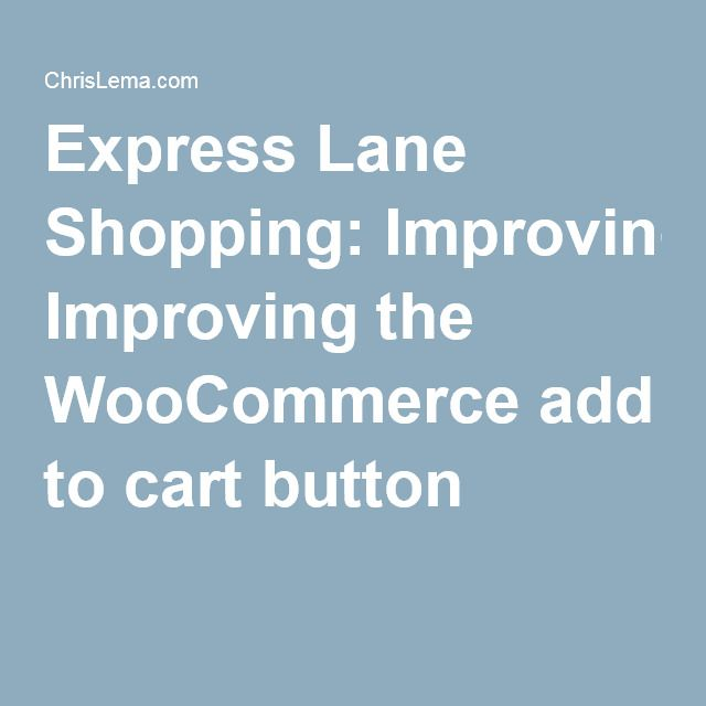 Express Lane Shopping: Improving the WooCommerce add to cart button
