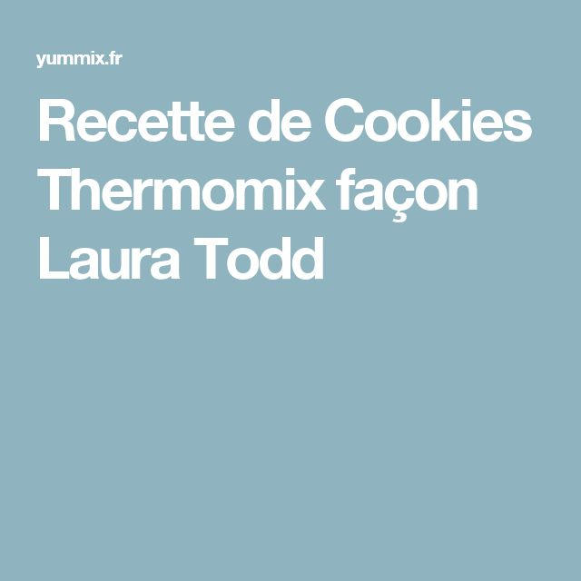 Recette de Cookies Thermomix façon Laura Todd
