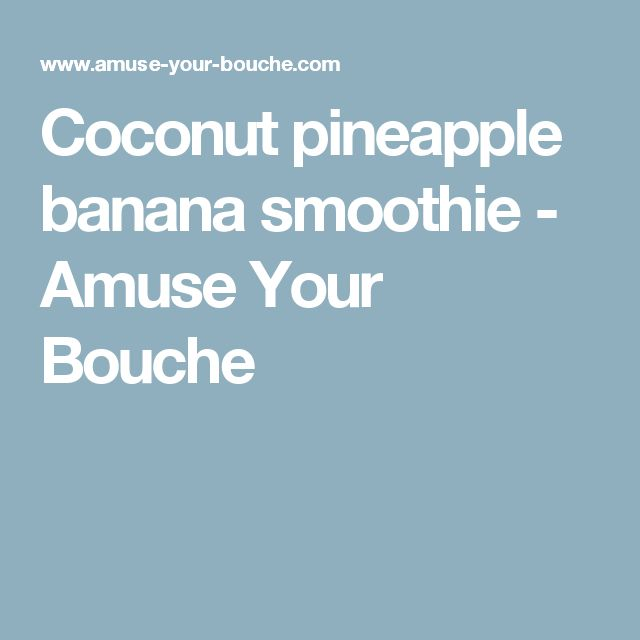 Coconut pineapple banana smoothie - Amuse Your Bouche