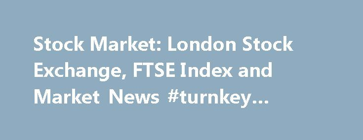 Stock Market: London Stock Exchange, FTSE Index and Market News #turnkey #business http://business.remmont.com/stock-market-london-stock-exchange-ftse-index-and-market-news-turnkey-business/  #stock market news # Welcome to Morningstar.co.uk! You have been redirected here from Hemscott.com as we are merging our websites to provide you with a one-stop shop for all your investment research needs. Get Started: To search for a security, type the name or ticker in the search box at the top of the…