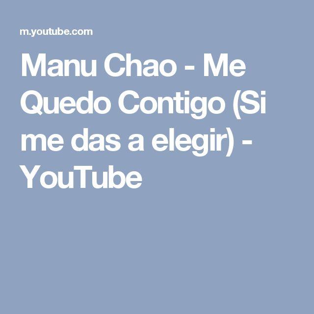 Manu Chao - Me Quedo Contigo (Si me das a elegir) - YouTube