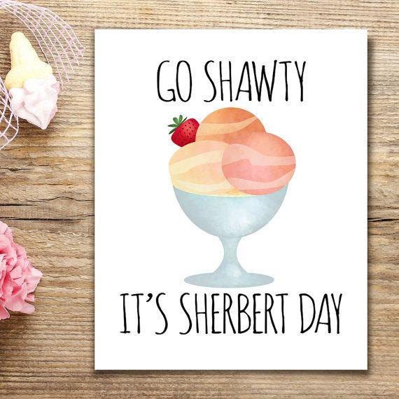Go Shawty It's Sherbert Day Funny Printable by ALittleLeafy
