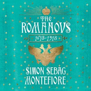 The Romanovs: 1613-1918 [Unabridged Audiobook] [Audio Download] by Simon Sebag Montefiore, narrated by Simon Russell Beale