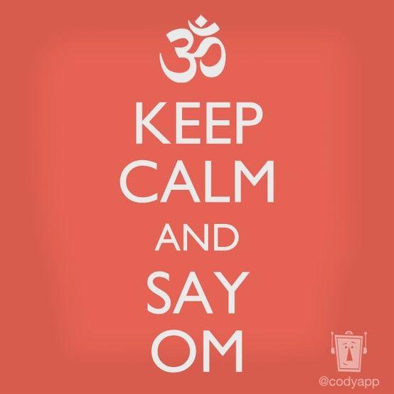 Keep Calm and Say OM! #Yoga #Inspiration