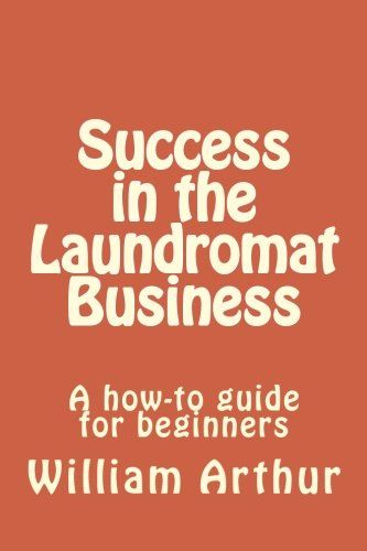 Success in the Laundromat Business: A how-to guide for beginners