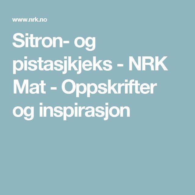 Sitron- og pistasjkjeks - NRK Mat - Oppskrifter og inspirasjon