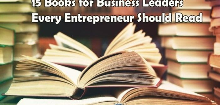 15 Books for Business Leaders Every Entrepreneur Should Read