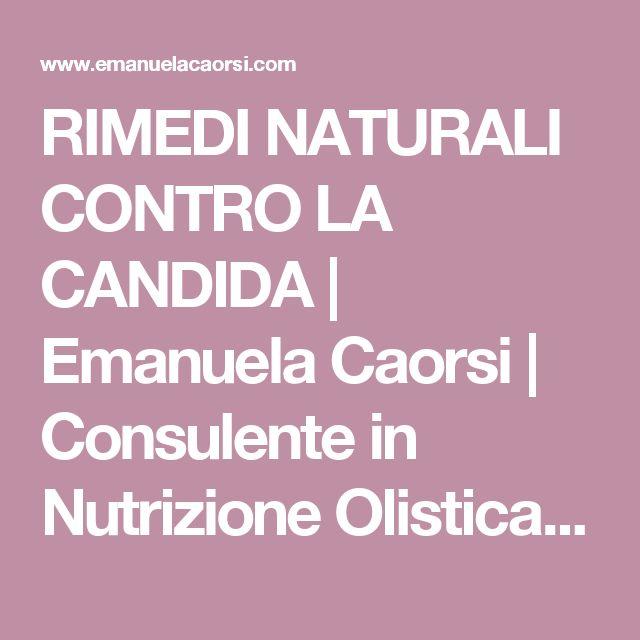 RIMEDI NATURALI CONTRO LA CANDIDA | Emanuela Caorsi | Consulente in Nutrizione Olistica & Raw Chef