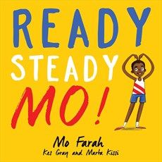 Ready Steady Mo! / Mo Farah and Kes Gray / Hachette Children's Group /  July 26, 2016 /  ISBN: 9781444934076