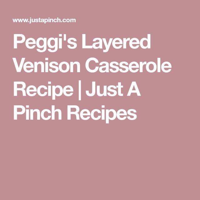 Peggi's Layered Venison Casserole Recipe | Just A Pinch Recipes