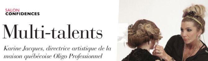A LIRE : Entrevue du Salon Magazine avec la multi-talentueuese Karine Jacques, Directrice Artistique Oligo Professionnel.