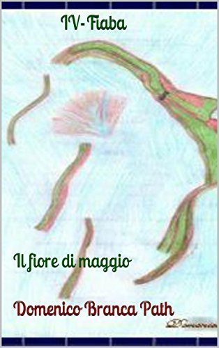 IV-Fiaba: Il fiore di maggio (Italian Edition) Domenico Branca Path, http://www.amazon.co.jp/dp/B00MG4429S/ref=cm_sw_r_pi_dp_-qG2vb1375531
