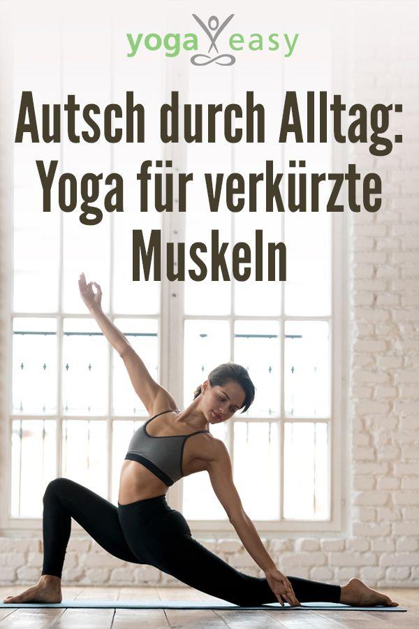 Im Alltag angespannt: Yoga für verkürzte Muskeln   – Fit & gesund im Alltag mit Yoga