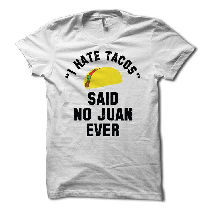 I Hate Tacos Said No Juan Ever Shirt