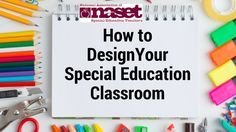 Designing Your Special Education ClassroomStep I – Classroom Design (Resource Ro…